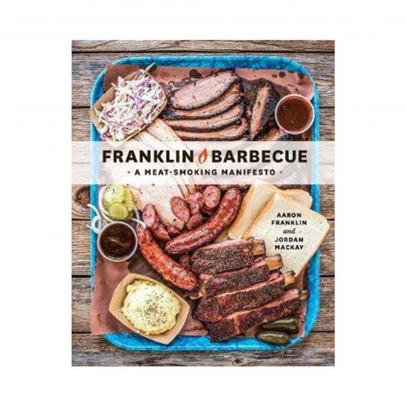 Franklin Barbecue Book - Aaron Franklin and Jordan Mackay